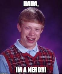 I M A Nerd Meme - bad luck brian latest memes imgflip