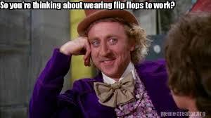 Image Flip Meme Generator - meme creator so you re thinking about wearing flip flops to work