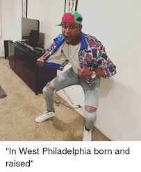 In West Philadelphia Born And Raised Meme - in west philadelphia born and raised meme on sizzle