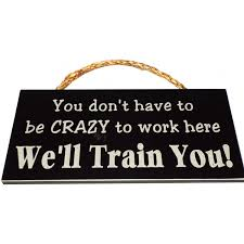 amazon com you don u0027t have to be crazy to work here we u0027ll train