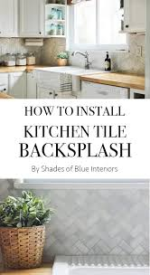How To Do Tile Backsplash In Kitchen How To Install Kitchen Tile Backsplash Shades Of Blue Interiors