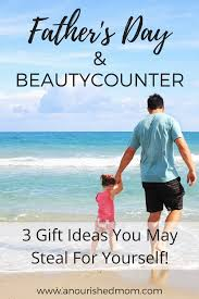 father u0027s day u0026 beautycounter 3 gift ideas you may steal for