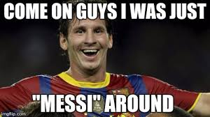 Funny Messi Memes - image tagged in messi puns funny puns soccer imgflip