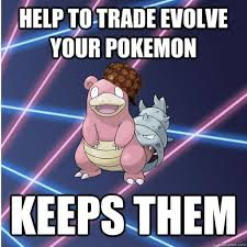 Slowbro Meme - help to trade evolve your pokemon keeps them douchebag slowbro