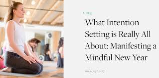 what intention setting is really all about manifesting a mindful