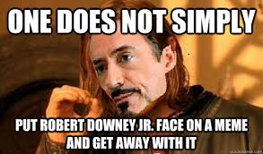 Robert Downey Jr Meme - one does not simply put robert downey jr face on a meme and get