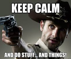 Walking Dead Stuff And Things Meme - keep calm and do stuff and things rick grimes walking dead