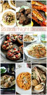 Dinner Ideas For Valentines Day At Home 25 Date Night Dinners Dinners Restaurants And Food