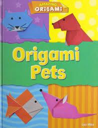 Origami Pets - origami pets amazing origami 9781433996566