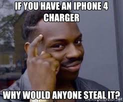 Iphone 4 Meme - if you have an iphone 4 charger why would anyone steal it roll