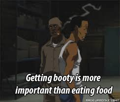 Boondocks Meme - getting booty is more important than eating food the boondocks