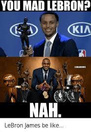 U Mad Or Nah Meme - you mad lebron nah lebron james be like basketball meme on me me