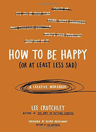 how to be happy or at least less sad a creative workbook
