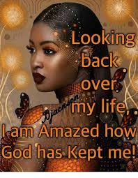 My Life Is Over Meme - looking back over my life laam amazed ho god has kept me god