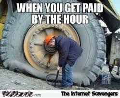 Meme Construction - when you get paid by the hour funny meme pmslweb