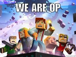 Op Meme - image minecraft story mode we are op meme by creeperrick da7csit