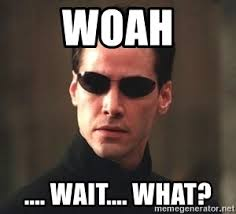 Woah Meme - woah wait what neo the matrix meme generator