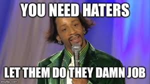 Katt Williams Meme Generator - haters imgflip