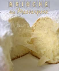 cuisiner le mascarpone brioche au mascarpone sans beurre recette mascarpone brioche