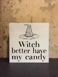 witch better have my candy halloween decor wood signs