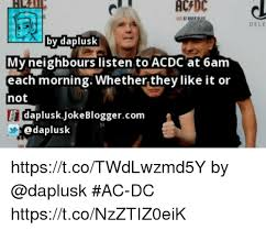 Acdc Meme - acadc dele by daplusk my neighbours listen to acdc at 6am each