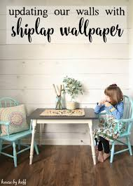updating our walls with shiplap wallpaper wallpaper walls and house