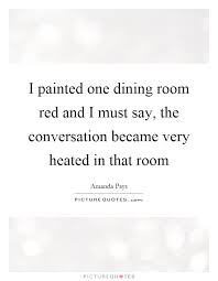 i painted one dining room red and i must say the conversation