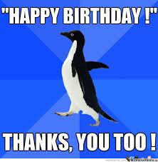 Penguin Birthday Meme - socially awkward penguin s birthday by recyclebin meme center