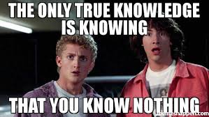 Meme Knowledge - the only true knowledge is knowing that you know nothing meme bill