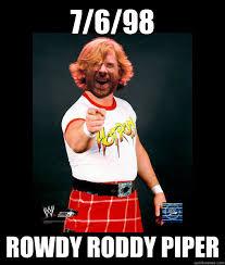 Roddy Piper Meme - 7 6 98 rowdy roddy piper misc quickmeme