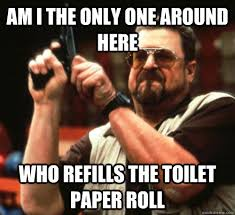 Toilet Paper Roll Meme - am i the only one around here who refills the toilet paper roll