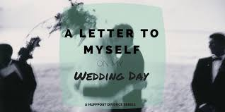 an open letter to the woman i was on my wedding day huffpost