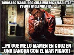 Tyler Durden Meme - todos los escualidos guarimberos y fascistas on memegen
