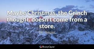 maybe the grinch thought doesn t come from a store