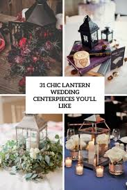 31 chic lantern wedding centerpieces you u0027ll like weddingomania