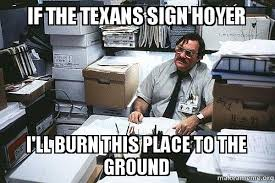 Brian Hoyer Memes - if the texans sign hoyer i ll burn this place to the ground sign