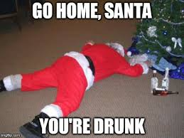 You Re Drunk Meme - go home santa you re drunk meme generator imgflip