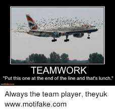 Teamwork Memes - teamwork put this one at the end of the line and that s lunch