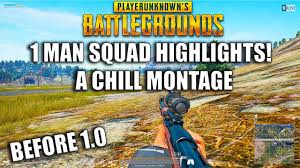 pubg 1 man squad 1 man squad highlights a chill montage pubg youtube
