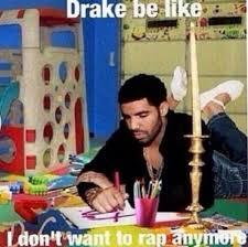 Drake Be Like Meme - 14 best drake stuff images on pinterest funny stuff ha ha and