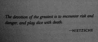 wedding quotes nietzsche the devotion of the greatest is to encounter risk and danger and