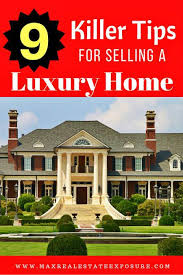 tips for selling a luxury home how to sell high end real estate