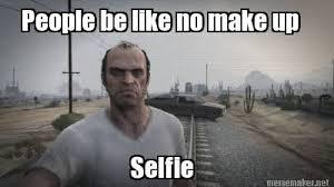 Trevor Meme - meme maker people be like no make up selfie