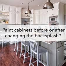 can you change kitchen cabinets and keep granite painting cabinets before or after changing the backsplash