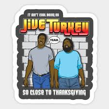 it ain t cool being no jive turkey jive turkey sticker teepublic