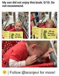 My Son Meme - my son did not enjoy this book 010 do not recommend all my friends