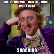 Friends With Benefits Meme - so friends with benefits didn t work out shocking create meme