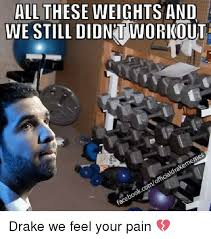 All These Meme - we still didn workout all these weights and official d rake memes