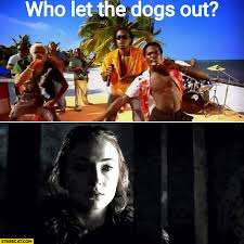 Who Let The Dogs Out Meme - who let the dogs out game of thrones meme starecat com