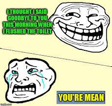 Memes Trolls - crying troll face memes imgflip